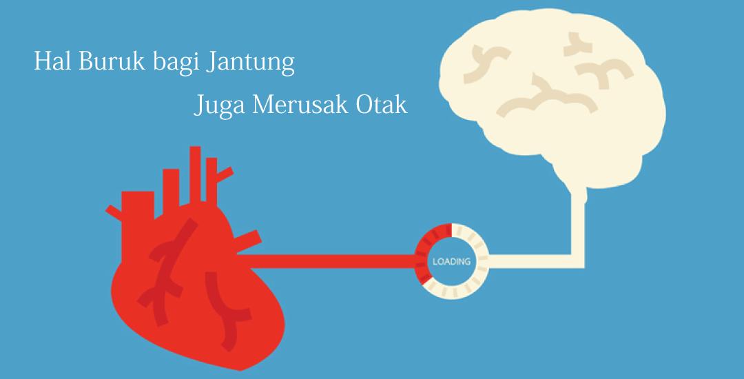Hal Buruk bagi Jantung Juga Merusak Otak
